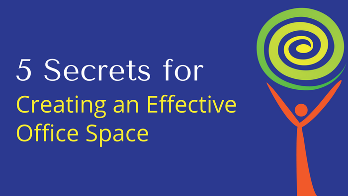 5 Secrets for Creating an Effective Office Space