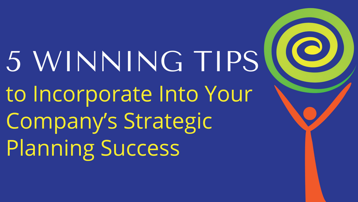 5 Winning Tips to Incorporate Into Your Company's Strategic Planning Success