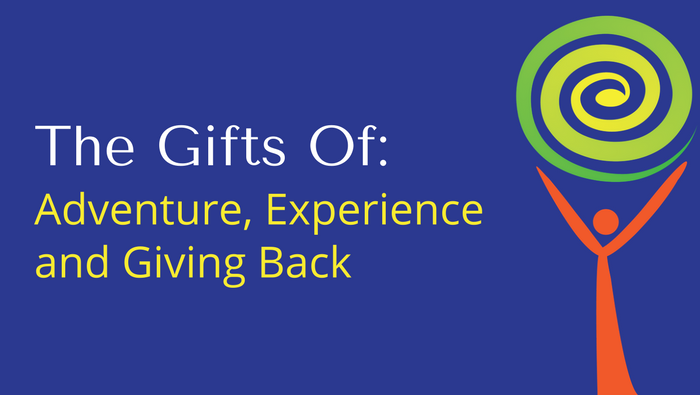 The Gifts of Adventure, Experience and Giving Back